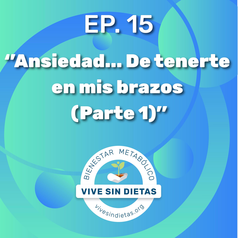 Episodio 15: Ansiedad... De tenerte en mis brazos (Parte 1) | Temporada 2
