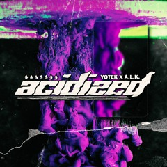 Acidized - A.L.K. x Yotek