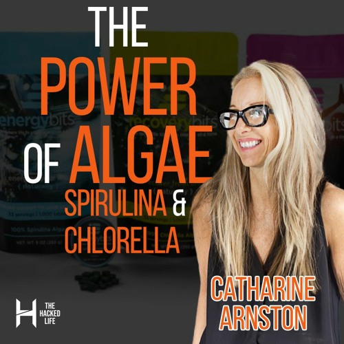 030. The Power of Algae: Spirulina & Chlorella - Catharine Arnston