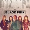 Dua Lipa ft BLACKPINK - Kiss And Makeup [EVEYLIA Remix]