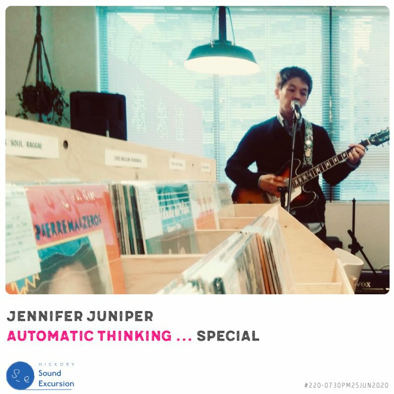 #220 - 25JUN2020 ▶ jennifer juniper 『Automatic Thinking …』Special