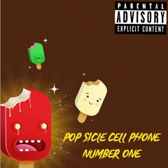 Pop Sicle Cell Phone Number One (prod. Xoolaid)