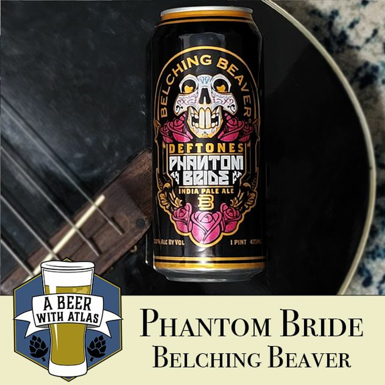 Deftones Phantom Bride Beer, Belching Beaver - Beer With Atlas 136 - travel nurse beer podcast