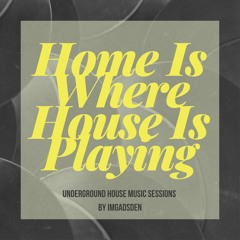 Home Is Where House Is Playing 10 I IMGADSDEN