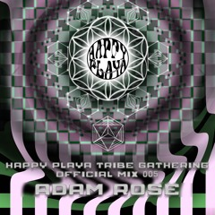 Adam Rose Happy Playa Tribe Gathering Official Mix 005