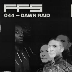 FFS044 - Dawn Raid