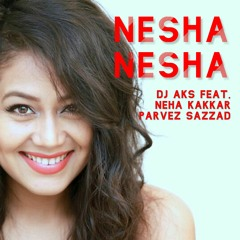 BEDER MEYE JOSNA REMIX (NESHA NESHA)- DJ AKS ft. NEHA KAKKAR and PARVEZ