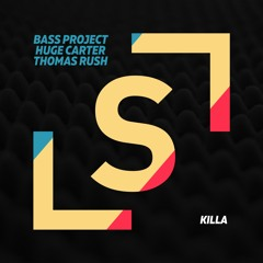 Bass Project, Huge Carter, Thomas Rush - Killa | ★OUT NOW★