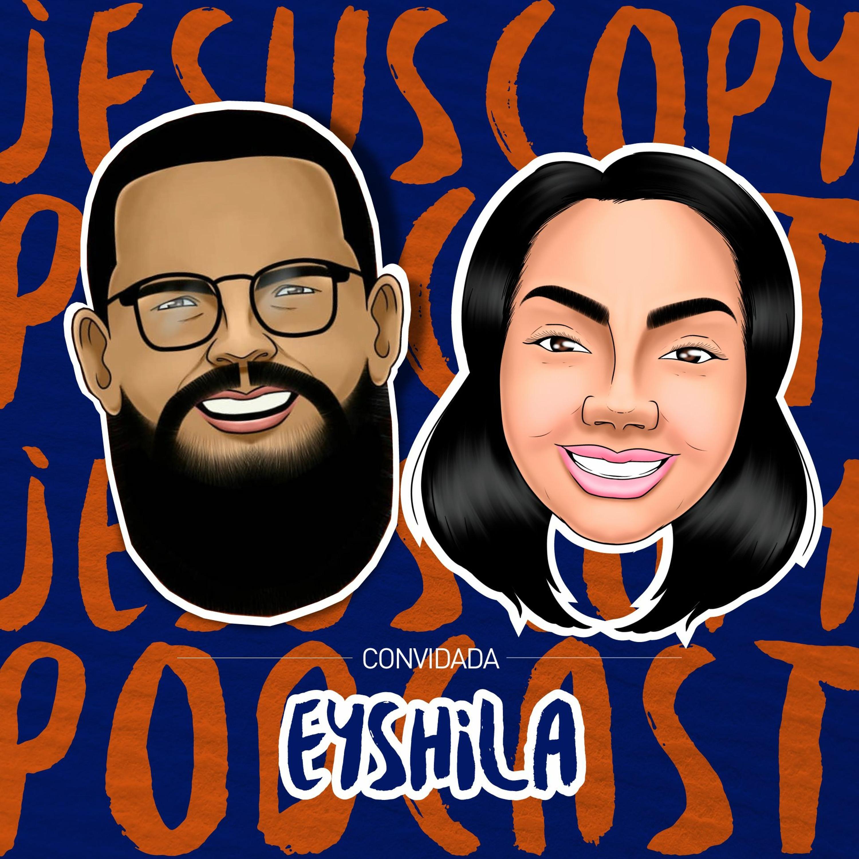 EYSHILA - JesusCopy Podcast #52