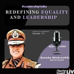 Ep 1:  Renuka Mishra:  Redefining equality and leadership