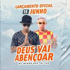 MC MENOR REU - DEUS VAI ABENÇOAR - DJ TAK VADIÃO