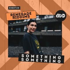 RENEGADE RIDDIMS: Something Something