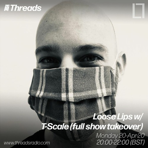 Loose Lips w/ T-Scale (full show takeover) - 20-Apr-20