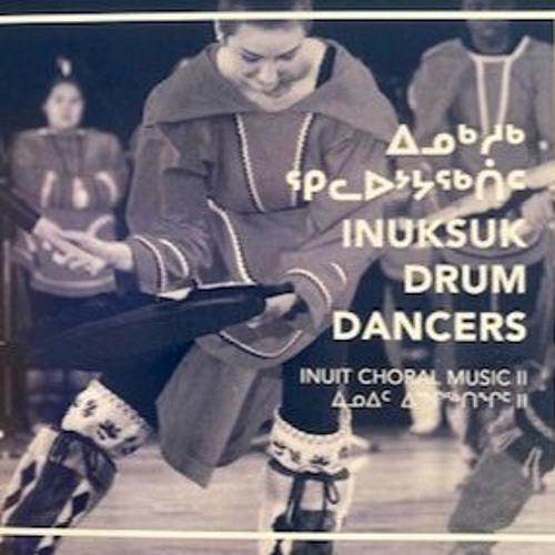 Inuksuk Drum Dancers: Inuit Choral Music 2