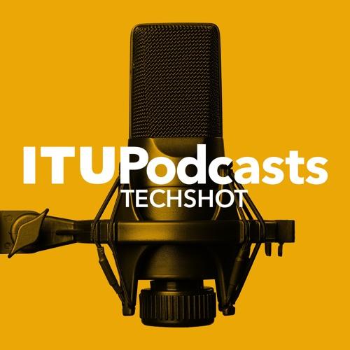 ITU Techshot: Episode #3