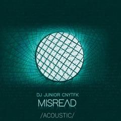 DJ Junior CNYTFK - Misread (Acoustic)