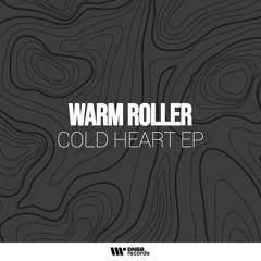 Warm Roller - Cold Heart (Original Mix)