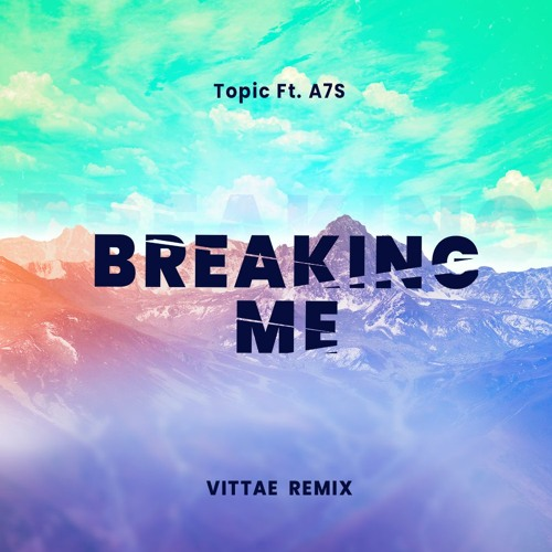 Topic Feat. A7S - Breaking Me (Vittae Remix)