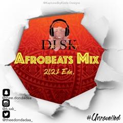 DJ SK AFROBEATS MIX | 2021 Edn. #Unravelled