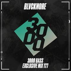 Blvckmore - 3000 Bass Exclusive Mix 177
