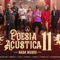 Poesia Acústica #11 Nada Mudou  -  L7NNON, CHRIS, Ryan SP, Lourena, Xamã, Azzy, Mc Poze, Cynthia Luz