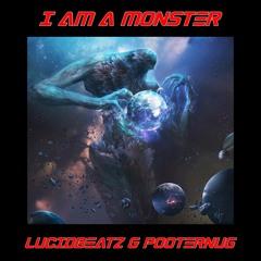 I AM A MONSTER (LUCIDBEATZ & POOTERNUG)