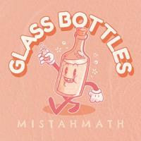 MistahMath - Glass Bottles
