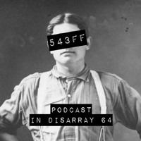 Podcast In Disarray 064 - 543FF