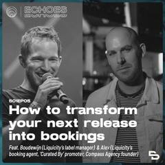 Echoes | How to transform your next release into bookings (ft. Alex & Boudewijn from Liqucity)