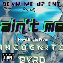 Ain't Me (Intro) -Incognito Byrd