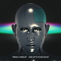 Trivial Funksuit - Give Up To Your Ghost