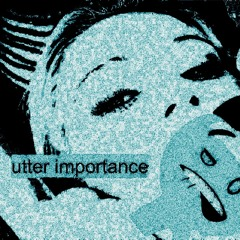 UTTER IMPORTANCE