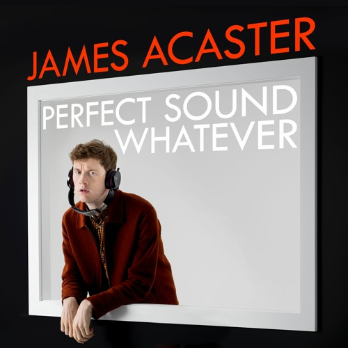 Perfect Sound Whatever, written and read by James Acaster