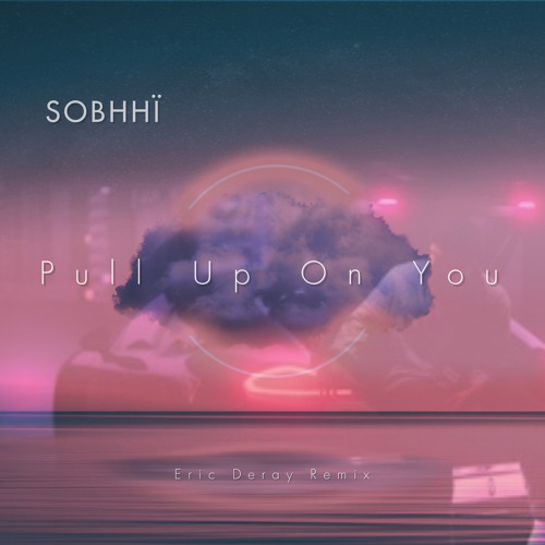 Sobhhi - Pull Up On You (Eric Deray Remix)DUBAI Edit 2k21