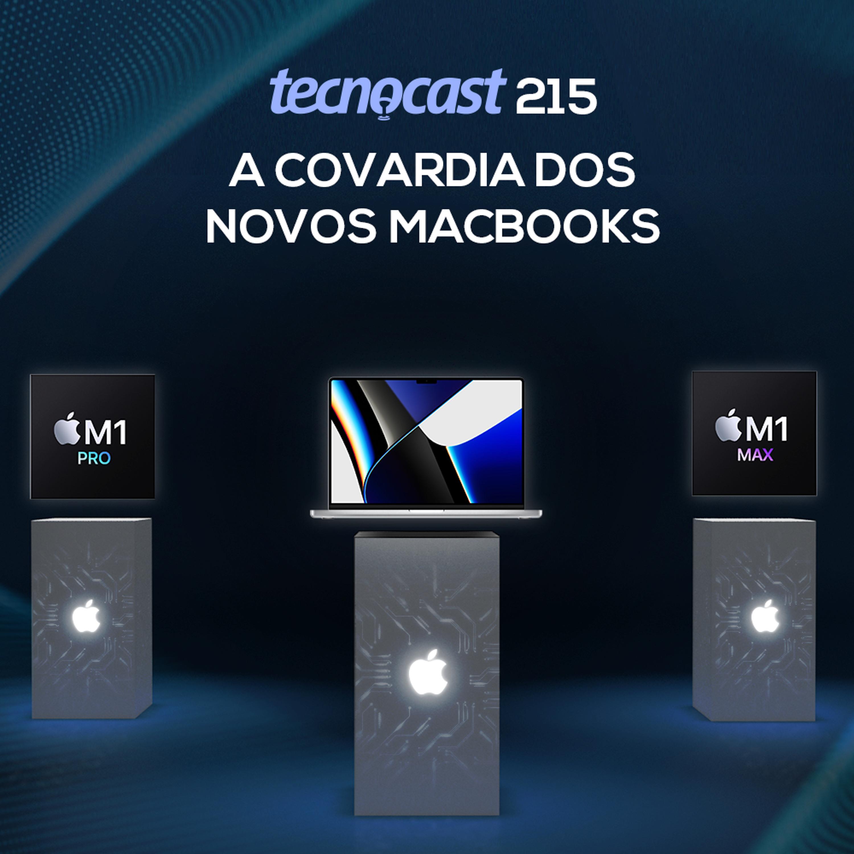 215 – A covardia dos novos MacBooks