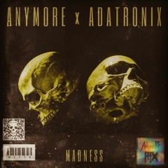 Madness W/ Anymore