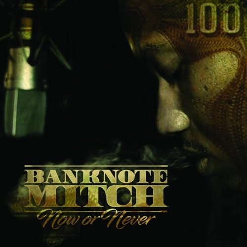 Banknote Mitch - Now or Never (Soundcloud Exclusive Album)