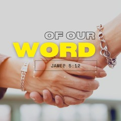 Of Our Word - James 5:12