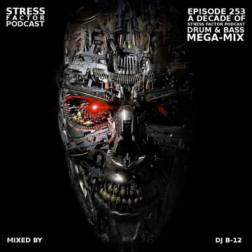Stress Factor Podcast #253 - DJ B-12 - Decade of Stress Factor Drum & Bass Podcast Megamix