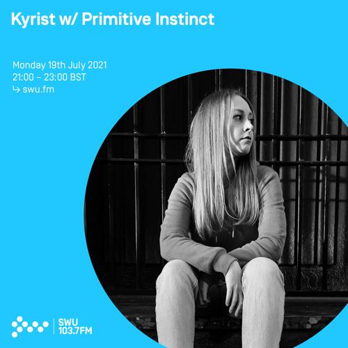 Kyrist w/ Primitive Instinct 19TH JUL 2021