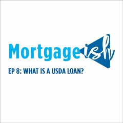 Mortgage-ish Ep 8: What Is A USDA Loan?