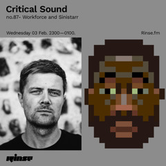 Critical Sound no.87 - Workforce & Sinistarr | Rinse FM | 03.02.2021