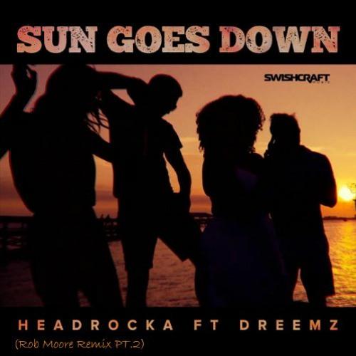 Headrocka feat Dreemz - Sun Goes Down (Rob Moore Remix) PT. 2