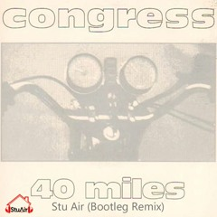 Congress - 40 Miles (Stu Air Bootleg Remix) FREE DOWNLOAD