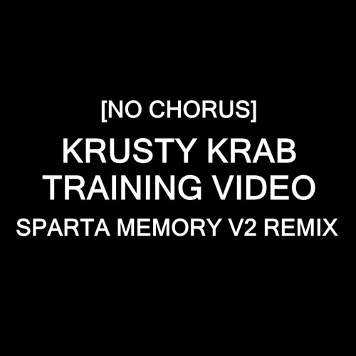 [No Chorus] Krusty Krab Training Video - Sparta Memory V2 Remix