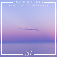 Bangerific & DREK'S ft. Sam Knight - Angel O' Mine (Original Mix) [BANGERANG EXCLUSIVE]