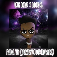 Che Ecru - Para Ti (Jersey Club Remix)