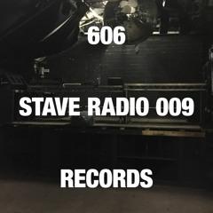 STAVE RADIO 009 — 606 RECORDS