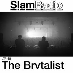 #SlamRadio - 468 - The Brvtalist