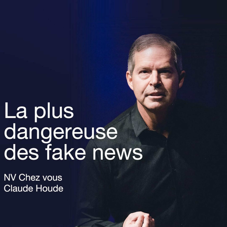 La plus dangereuse des fakes news _Claude Houde